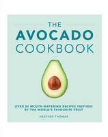 Cover for The Avocado Cookbook by Heather Thomas