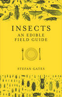 Insects An Edible Field Guide by Stefan Gates