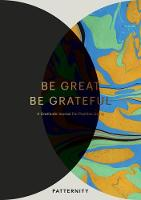 Be Great, Be Grateful A Gratitude Journal for Positive Living by Patternity