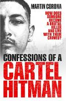 Confessions of a Cartel Hitman by Martin Corona