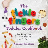 The Tickle Fingers Toddler Cookbook Hands-on Fun in the Kitchen for 1 to 4s by Annabel Woolmer