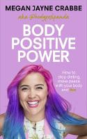 Body Positive Power How to stop dieting, make peace with your body and live by Megan Jayne Crabbe