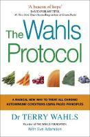 The Wahls Protocol A Radical New Way to Treat All Chronic Autoimmune Conditions Using Paleo Principles by Terry Wahls