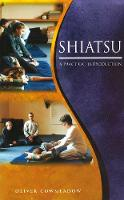 Shiatsu An Introductory Guide to the Technique and its Benefits by Oliver Cowmeadow