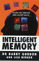 Intelligent Memory Exercise Your Mind and Make Yourself Smarter by Barry Gordon, Lisa Berger