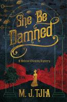 She Be Damned A Heloise Chancey Mystery by M. J. Tjia