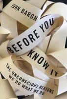 Before You Know It The Unconscious Reasons We Do What We Do by John Bargh