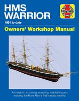 HMS Warrior Owners' Workshop Manual 1861 to Date by Richard May