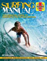 Surfing Manual The Essential Guide to Surfing in the UK and Abroad by Peter Carr