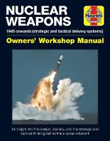Nuclear Weapons Manual 1945 Onwards (Strategic and Tactical Delivery Systems) by David Baker
