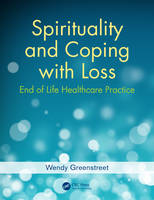 Spirituality and Coping with Loss End of Life Healthcare Practice by Wendy Greenstreet