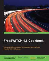 FreeSWITCH 1.6 Cookbook by Anthony Minessale II, Michael S. Collins, Giovanni Maruzzelli