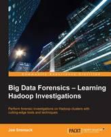 Big Data Forensics - Learning Hadoop Investigations by Joe Sremack