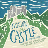 I Capture the Castle A BBC Radio 4 Full-Cast Dramatisation by Dodie Smith