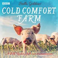 Cold Comfort Farm A BBC Radio 4 full-cast dramatisation by Stella Gibbons