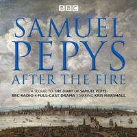 The Samuel Pepys - After the Fire BBC Radio 4 Full-Cast Dramatisation by Samuel Pepys, Hattie Naylor