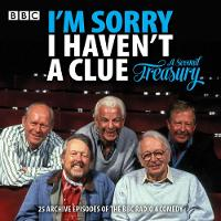 I'm Sorry I Haven't a Clue: A Second Treasury The much-loved BBC Radio 4 comedy series by BBC Radio Comedy