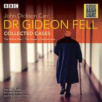 Dr Gideon Fell: Collected Cases Classic Radio Crime by John Dickson Carr
