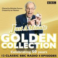 Just a Minute: The Golden Collection Classic episodes of the much-loved BBC Radio comedy game by BBC Radio Comedy