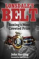 Lonsdale's Belt Boxing's Most Coveted Prize by John Harding