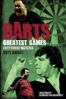 Darts Greatest Games Fifty Finest Matches from the Wolrd of Darts by Matt Bozeat