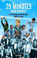 29 Minutes from Wembley The Inside Story of Coventry City's 1980/81 Season by Steve Phelps