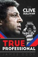 True Professional The Clive Sullivan Story by James Oddy