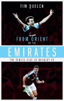 From Orient to the Emirates The Plucky Rise of Burnley FC by Tim Quelch