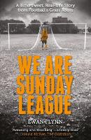 We are Sunday League A Bittersweet, Real-Life Story from Football's Grass Roots by Ewan Flynn