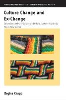 Culture Change and Ex-Change Syncretism and Anti-Syncretism in Bena, Eastern Highlands, Papua New Guinea by Regina Knapp