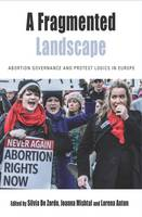 A Fragmented Landscape Abortion Governance and Protest Logics in Europe by Silvia De Zordo