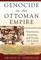 Genocide in the Ottoman Empire Armenians, Assyrians, and Greeks, 1913-1923 by George N. Shirinian
