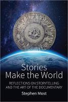 Stories Make the World Reflections on Storytelling and the Art of the Documentary by Stephen Most