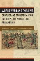 World War I and the Jews Conflict and Transformation in Europe, the Middle East, and America by Marsha L. Rozenblit