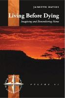Living Before Dying Imagining and Remembering Home by Janette Davies