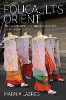 Foucault's Orient The Conundrum of Cultural Difference, From Tunisia to Japan by Marnia Lazreg