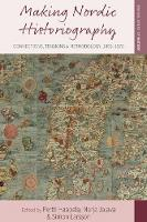 Making Nordic Historiography Connections, Tensions and Methodology, 1850-1970 by Pertti Haapala