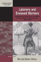 Laborers and Enslaved Workers Experiences in Common in the Making of Rio de Janeiro's Working Class, 1850-1920 by Marcelo Badaro Mattos