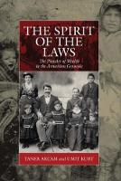 The Spirit of the Laws The Plunder of Wealth in the Armenian Genocide by Taner Akcam, Umit Kurt