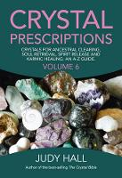 Crystal Prescriptions Crystals for Ancestral Clearing, Soul Retrieval, Spirit Release and Karmic Healing. An AZ Guide by Judy Hall