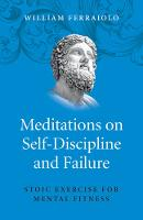 Meditations on Self-Discipline and Failure Stoic Exercise for Mental Fitness by William Ferraiolo