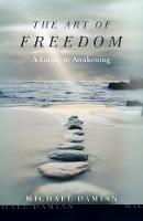 The Art of Freedom A Guide to Awakening by Michael Damian