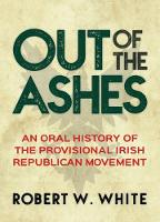 Out of the Ashes An Oral History of the Provisional Irish Republican Movement by Robert W. White