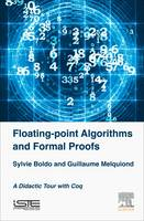 Computer Arithmetic and Formal Proofs Verifying Floating-point Algorithms with the Coq System by Sylvie (INRIA, France) Boldo, Guillaume (INRIA, France) Melquiond