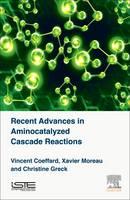 Recent Advances in Aminocatalyzed Cascade Reactions by Vincent (Institut Lavoisier Versailles, UMR CNRS 8180) Coeffard, Xavier (Institut Lavoisier Versailles, UMR CNRS 8180) Moreau,