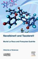 Navelbine (R) and Taxotere (R) Histories of Sciences by Muriel Le Roux, Francoise Gueritte