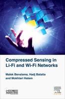 Compressed Sensing in Li-Fi and Wi-Fi Networks by Malek (Professor, University of Constantine, Algeria) Benslama, Mokhtari (Lecturer, Constantine 1 University, Algeria) Hatem