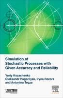 Simulation of Stochastic Processes with Given Accuracy and Reliability by Yuriy V. Kozachenko, Oleksandr Pogorilyak, Iryna M. Rozora, Antonina M. Tegza