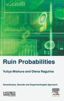 Ruin Probabilities Smoothness, Bounds, Supermartingale Approach by Yuliya (Head, Department of Probability, Statistics and Actuarial Mathematics, Faculty of Mechanics and Mathematics, T Mishura