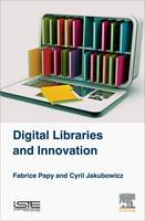 Digital Libraries and Innovation by Fabrice (Professor of Information Science and Communication, University of Lorraine, France) Papy, Cyril (Mensch@Wo Jakubowicz